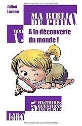 A la découverte du monde: Ma Biblio de philo - Tome 1 (Nouvelle édition)