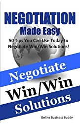 Negotiation Made Easy: 50 Tips You Can Use Today to Negotiate Win/Win Solutions! by Online Business Buddy (2014-09-05)