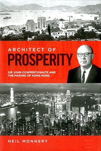 Architect of Prosperity: Sir John Cowperthwaite and the Making of Hong Kong por Neil Monnery