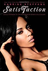 SatisFaction: Erotic Fantasies for the Advanced & Adventurous Couple. by Karrine Steffans (2011-08-10)
