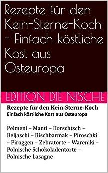 Rezepte für den Kein-Sterne-Koch-Typische Rezepte aus Osteuropa: Schnell - einfach - billig von [Die Nische Edition]