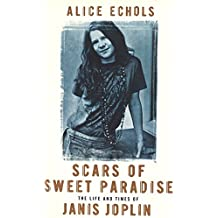 Scars Of Sweet Paradise: The Life and Times of Janis Joplin by Alice Echols (2001-06-07)