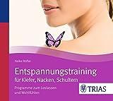 Entspannungstraining für Kiefer, Nacken, Schultern: Programme zum Loslassen und Wohlfühlen (Hörbuch Gesundheit)