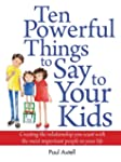 Ten Powerful Things to Say to Your Ki...