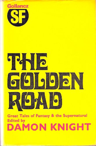 The Golden Road: Great Tales of Fantasy and the Supernatural.