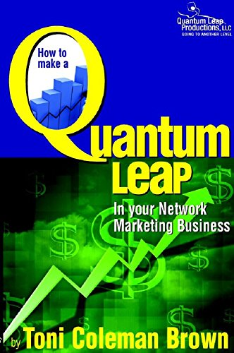 Quantum Leap: How to Make a Quantum Leap in Your Network Marketing Business: (