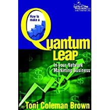 Quantum Leap: How to Make a Quantum Leap in Your Network Marketing Business: (How to Make a Quantum Leap in Your Network Marketing Business) (English Edition)