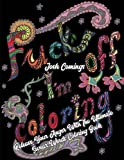 Fuck Off- I'm Coloring!: Release Your Anger With The Ultimate Swear Words Adult Coloring Book