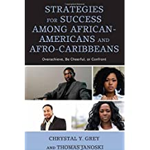 Strategies for Success among African-Americans and Afro-Caribbeans: Overachieve, Be Cheerful, or Confront (Critical Africana Studies)