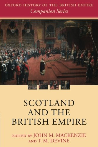 Scotland and the British Empire (Oxford History of the British Empire Companion Series)