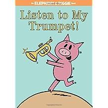 Listen to My Trumpet! (Elephant & Piggie)