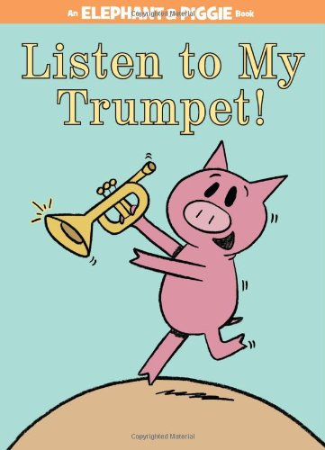 Listen to My Trumpet! (Elephant and Piggie)