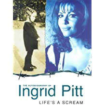 The Autobiography of Ingrid Pitt : Life's A Scream