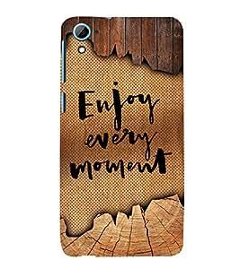 Enjoy Every Moment 3D Hard Polycarbonate Designer Back Case Cover for HTC Desire 826::HTC Desire 826 Dual Sim::HTC Desire 826 DS (GSM + CDMA)