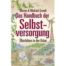Das Handbuch der Selbstversorgung: Überleben in der Krise