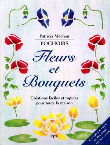 Pochoirs : Fleurs et bouquets, créations faciles et rapides pour la maison