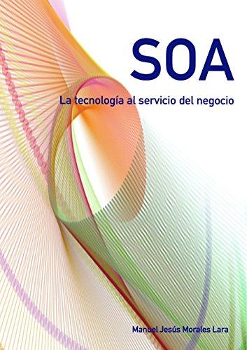 SOA. La tecnología al servicio del negocio (Estrategia SOA nº 1) por Manuel Jesús Morales Lara