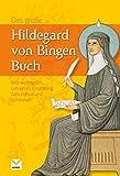 Das große Hildegard von Bingen Buch: Ihre wichtigsten Lehren zu Ernährung, Gesundheit und Schönheit