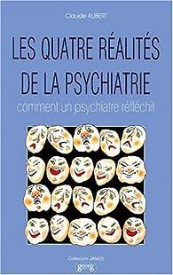 Les quatre réalités de la psychiatrie par Claude Aubert