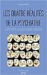 Les quatre réalités de la psychiatrie par Aubert