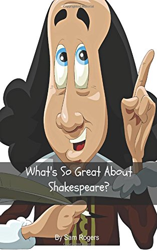 What's So Great About Shakespeare?: A Biography ofWilliam Shakespeare Just for Kids!: Volume 16
