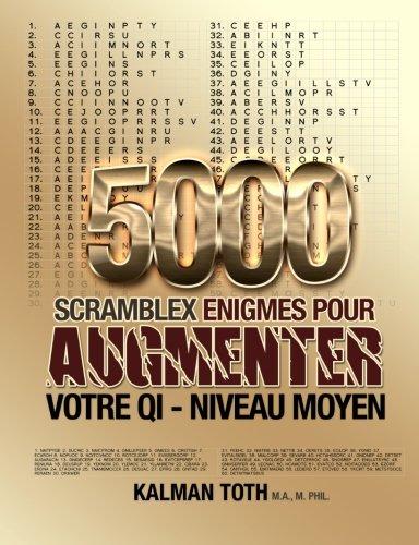 5000 Scramblex Enigmes Pour Augmenter Votre QI - Niveau Moyen par Kalman Toth M.A. M.PHIL.