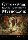 Germanische Religionsgeschichte und Mythologie: Die Götter, Dämonen, Orakel, Zauber- und Totenkulte der Germanen - Eugen Dr. Mogk