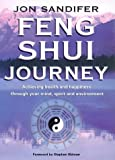 The Feng Shui Journey: Achieving Health and Happiness Through Your Mind, Spirit and Environment