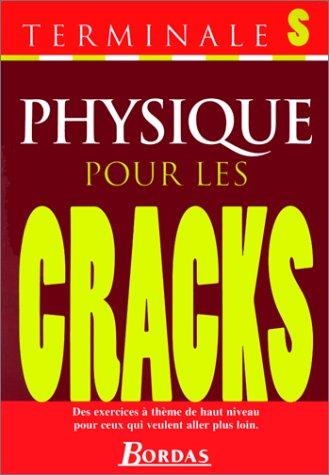 POUR LES CRACKS - PHYSIQUE TERMINALE S (Ancienne Edition)