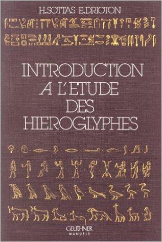 Introduction à l'étude des hiéroglyphes de Henri Sottas ,Étienne Drioton ( 12 mai 1998 )