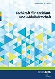 Fachkraft für Kreislauf- und Abfallwirtschaft: Umsetzungshilfen und Praxistipps (Ausbildung gestalten)
