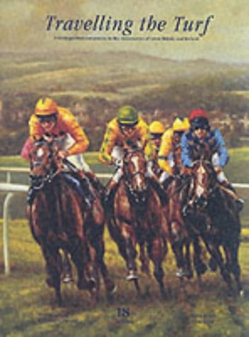 Travelling the Turf: A Distinguished Companion to the Racecourses of Great Britain and Ireland