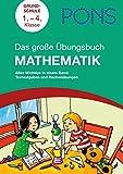 PONS Das große Übungsbuch Mathematik: Alles Wichtige in einem Band Textaufgaben und Rechenübungen. Grundschule 1.-4. Klasse