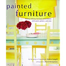 Painted Furniture: Making Ordinary Furniture Extraordinary With Paint, Pattern, and Color