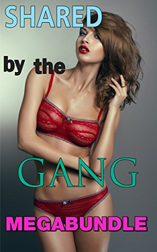 MENAGE STORIES: SHARED BY THE GANG MEGABUNDLE: 1st Time Group MMMF DP Rough Raw Reluctant CMNF: 12 Short Story Multi Author Box Set Ultimate Collection Mega Bundle