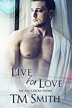 Live for Love (All Cocks Stories Book 5) by [Smith, T.M.]
