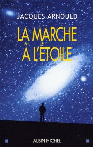 La marche à l'étoile : Pourquoi sommes-nous fascinés par l'Espace ? par Jacques Arnould