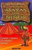 Los mayas para ninos / The Maya Children: Cuentos y leyendas de ciudades y animales (Literatura Infantil)