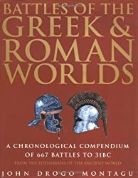 Battles of the Greek and Roman Worlds: A Chronological Compendium of 667 Battles to 31BC, from the Historians of the Ancient World (Greenhill Historic Series)