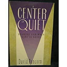 A Center of Quiet: Hearing God When Life Is Noisy