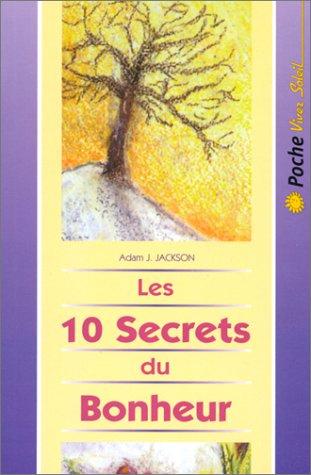 Les 10 Secrets du Bonheur par Adam J. Jackson
