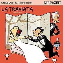La Traviata Die ZEIT-Edition: Hörspiel mit Opernmusik - Große Oper für kleine Hörer