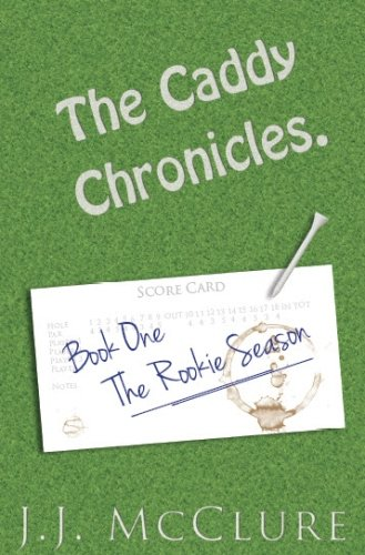 The Caddy Chronicles, Book One.: Book One: The Rookie Season. por MR J J McClure