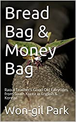 Bread  Bag & Money Bag: Raoul Teacher's Good Old Fairytales from South Korea in English & Korean (English Edition)