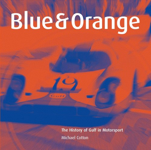 Blue and Orange: The History of Gulf in Motorsport por Michael Cotton