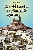 Une histoire de Marseille en 90 lieux - 16e-20e siècle