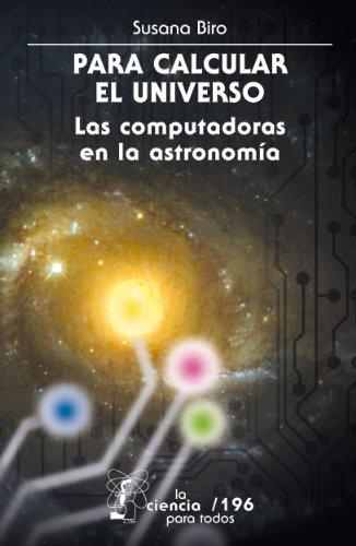 Para calcular el Universo. Las computadoras y la astronomía (La Ciencia Para Todos) (Spanish Edition)