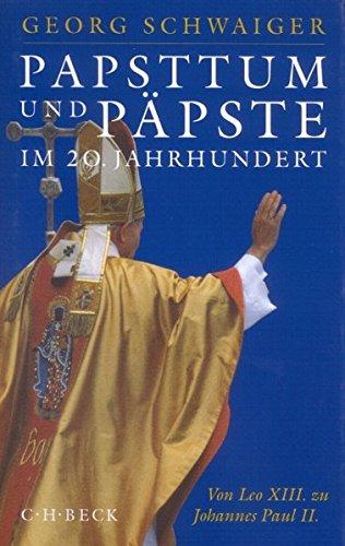 Papsttum und Päpste im 20. Jahrhundert: Von Leo XIII. zu Johannes Paul II.