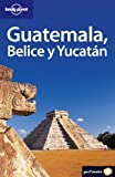 Guatemala, Belice y Yucatán (Guias Viaje -Lonely Planet)