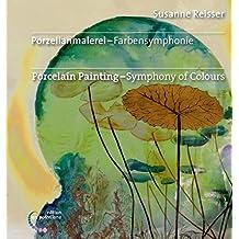Porzellanmalerei - Farbensymphonie: Porcelain Painting  -  Symphony of Colours